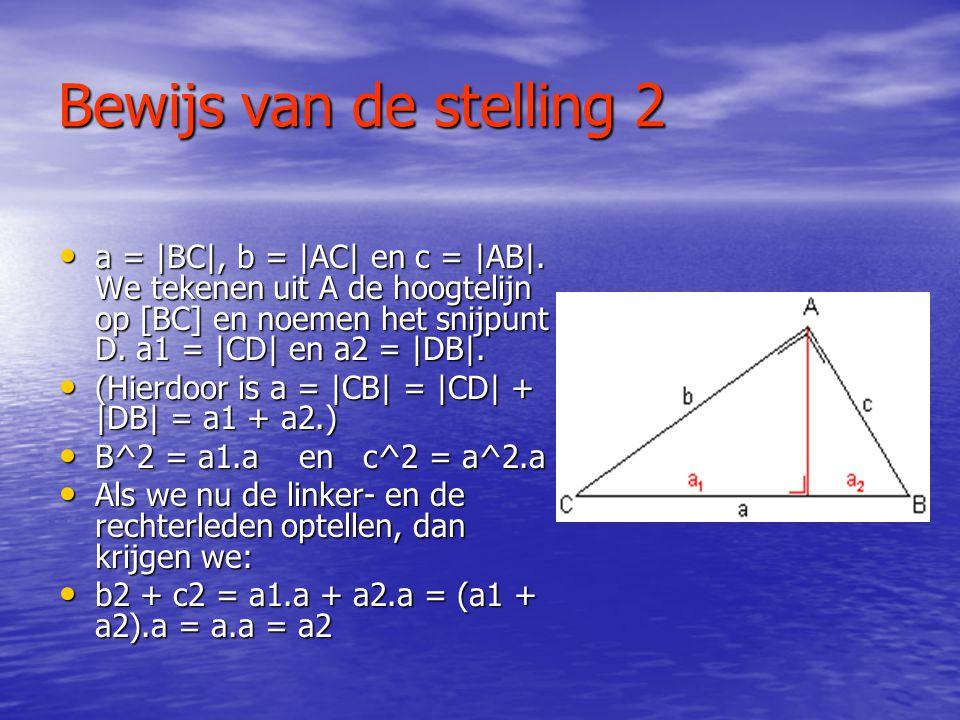 Bewijs van de stelling 2 a = |BC|, b = |AC| en c = |AB|. We tekenen uit A de hoogtelijn op [BC] en noemen het snijpunt D. a1 = |CD| en a2 = |DB|.